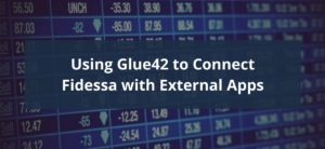 Using Glue42 to Connect Fidessa with External Apps
